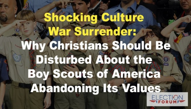 Shocking Culture War Surrender: Why Christians Should Be Disturbed About the Boy Scouts of America Abandoning Its Values